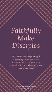 MAKE DISCIPLES: FAITHFULLY MAKE DISCIPLES